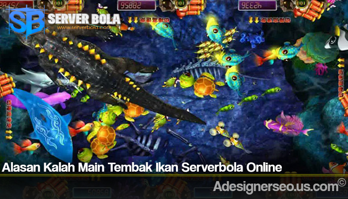 Alasan Kalah Main Tembak Ikan Serverbola Online