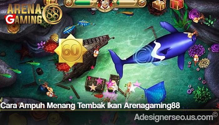 Cara Ampuh Menang Tembak Ikan Arenagaming88