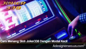 Cara Menang Slot Joker338 Dengan Modal Kecil