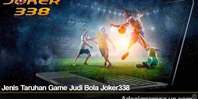 Jenis Taruhan Game Judi Bola Joker338