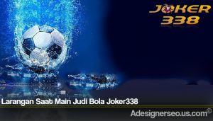 Larangan Saat Main Judi Bola Joker338
