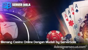 Menang Casino Online Dengan Mudah by Serverbola