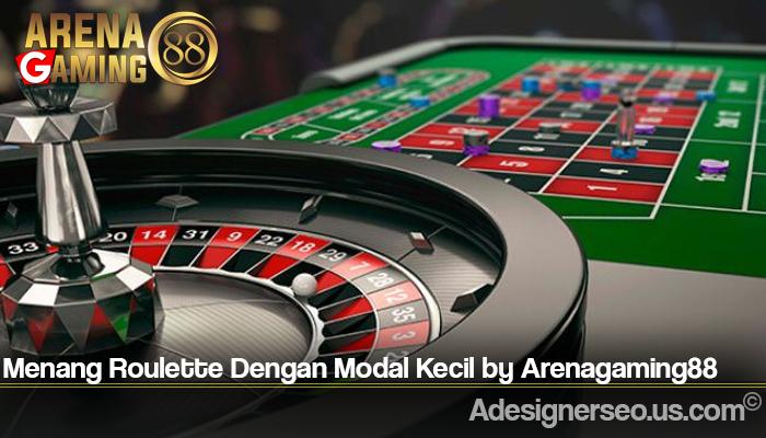 Menang Roulette Dengan Modal Kecil by Arenagaming88
