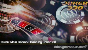 Teknik Main Casino Online by Joker338