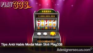 Tips Anti Habis Modal Main Slot Play338