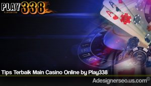 Tips Terbaik Main Casino Online by Play338