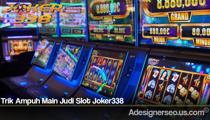 Trik Ampuh Main Judi Slot Joker338