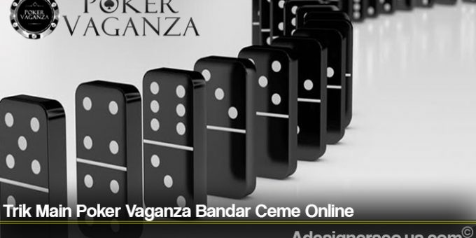 Trik Main Poker Vaganza Bandar Ceme Online