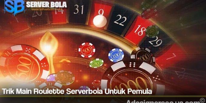 Trik Main Roulette Serverbola Untuk Pemula