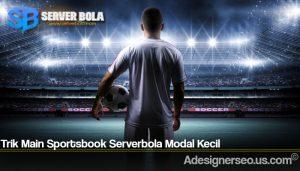 Trik Main Sportsbook Serverbola Modal Kecil