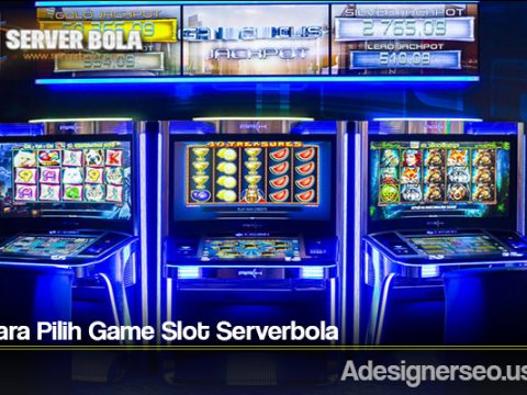 Tips Cara Pilih Game Slot Serverbola
